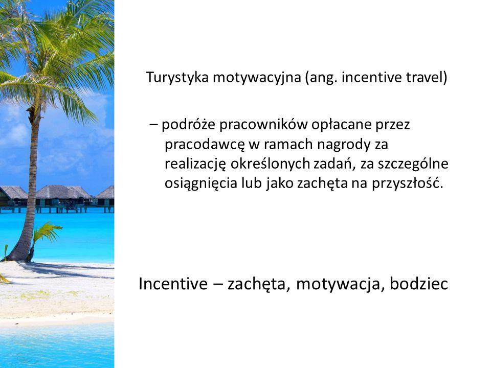 Turystyka motywacyjna (ang. incentive travel) – podróże pracowników opłacane przez pracodawcę w ramach nagrody za realizację określonych zadań, za szc