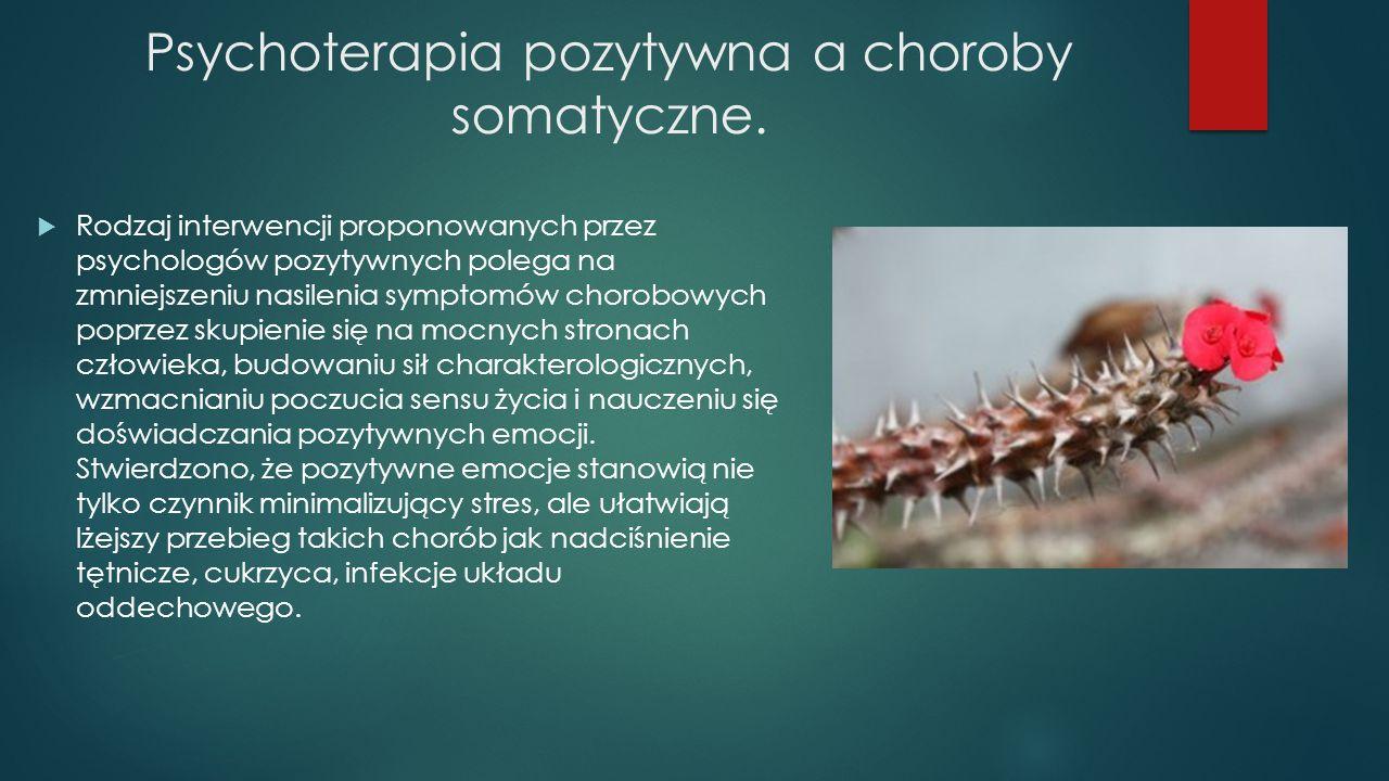 Psychoterapia pozytywna a choroby somatyczne.  Rodzaj interwencji proponowanych przez psychologów pozytywnych polega na zmniejszeniu nasilenia sympto