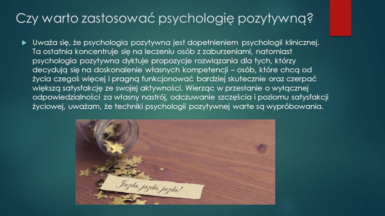 Czy warto zastosować psychologię pozytywną?  Uważa się, że psychologia pozytywna jest dopełnieniem psychologii klinicznej. Ta ostatnia koncentruje si