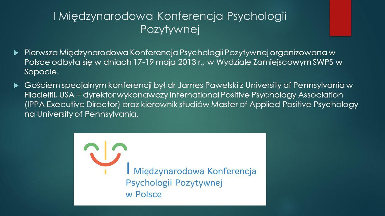 I Międzynarodowa Konferencja Psychologii Pozytywnej  Pierwsza Międzynarodowa Konferencja Psychologii Pozytywnej organizowana w Polsce odbyła się w dn