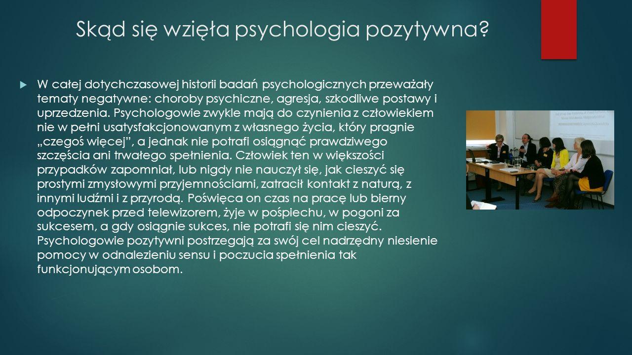 Skąd się wzięła psychologia pozytywna?  W całej dotychczasowej historii badań psychologicznych przeważały tematy negatywne: choroby psychiczne, agres
