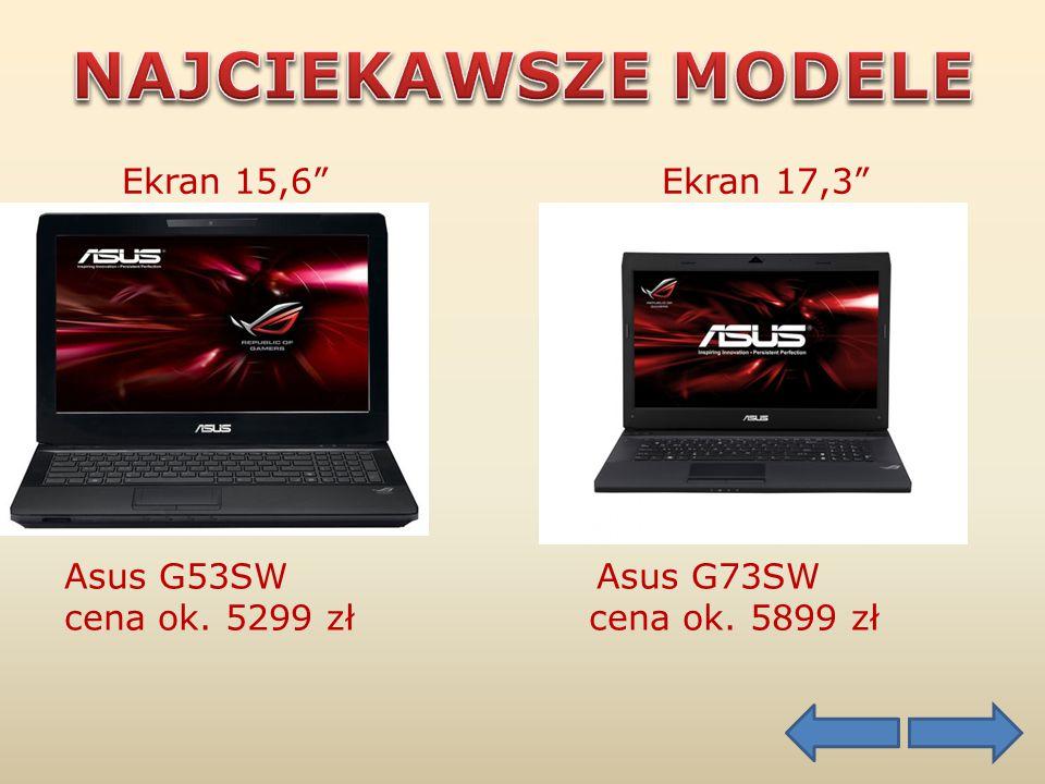 Ekran 15,6 Ekran 17,3 Asus G53SW Asus G73SW cena ok. 5299 zł cena ok. 5899 zł