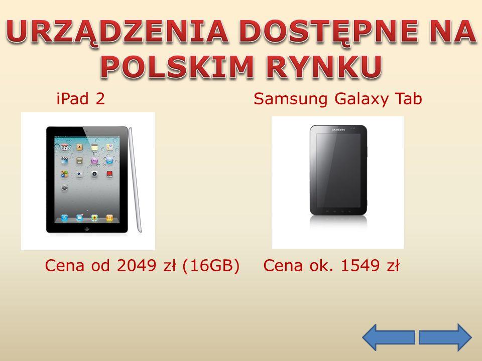 iPad 2 Samsung Galaxy Tab Cena od 2049 zł (16GB) Cena ok. 1549 zł