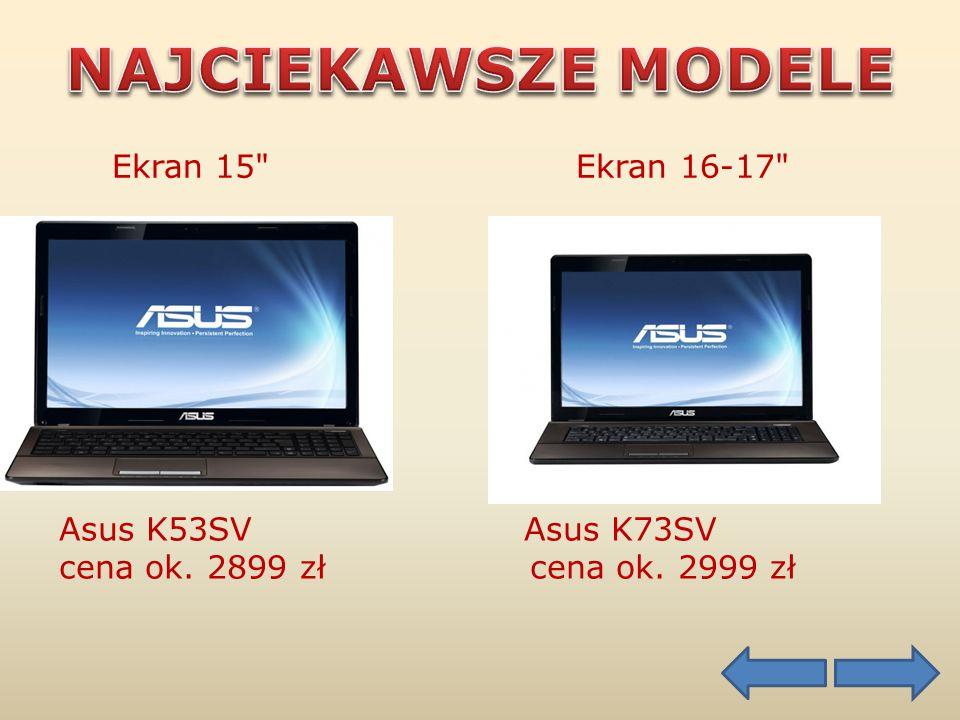 Ekran 15 Ekran 16-17 Asus K53SV Asus K73SV cena ok. 2899 zł cena ok. 2999 zł