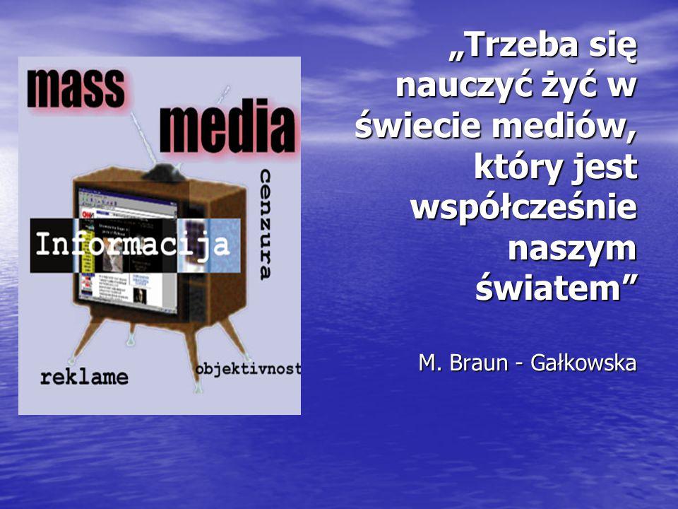 """""""Trzeba się nauczyć żyć w świecie mediów, który jest współcześnie naszym światem"""" M. Braun - Gałkowska"""