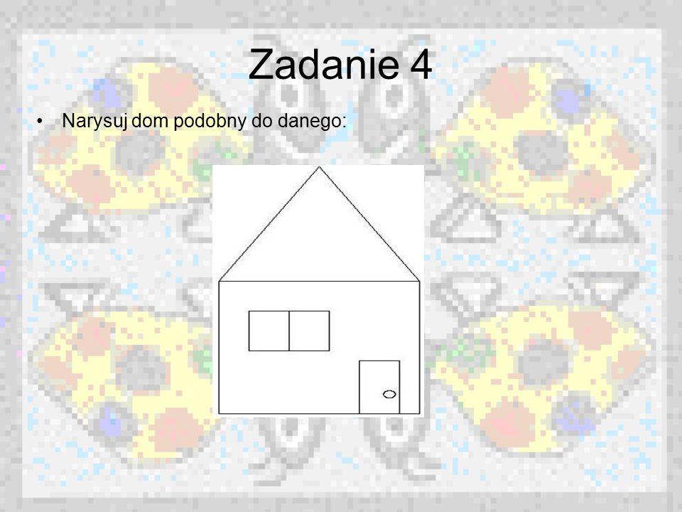 Zadanie 4 Narysuj dom podobny do danego: