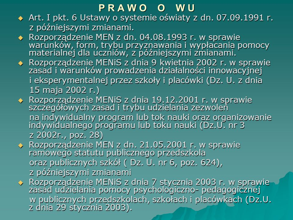 P R A W O O W U  Art. I pkt. 6 Ustawy o systemie oświaty z dn. 07.09.1991 r. z późniejszymi zmianami. z późniejszymi zmianami.  Rozporządzenie MEN z