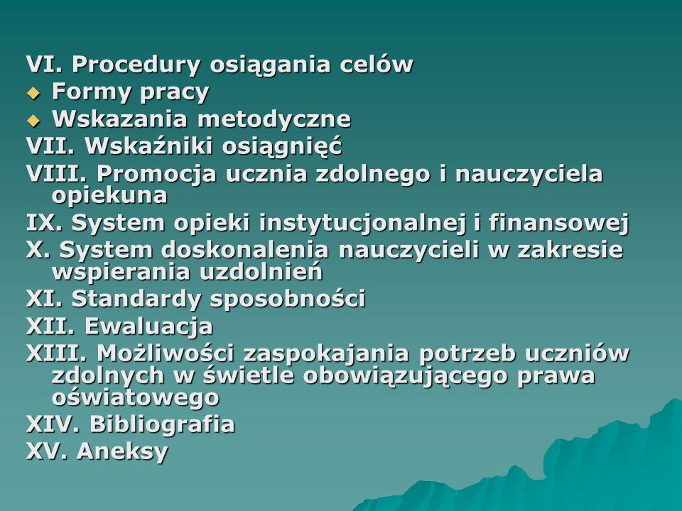 VI. Procedury osiągania celów  Formy pracy  Wskazania metodyczne VII. Wskaźniki osiągnięć VIII. Promocja ucznia zdolnego i nauczyciela opiekuna IX.