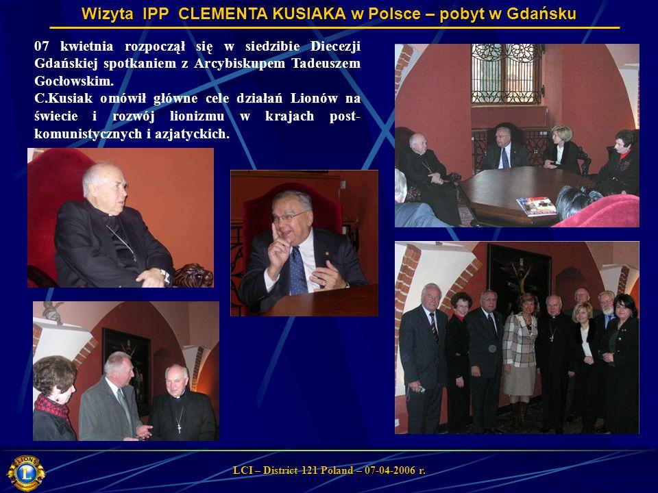 Wizyta IPP CLEMENTA KUSIAKA w Polsce – pobyt w Gdańsku LCI – District 121 Poland – 07-04-2006 r. 07 kwietnia rozpoczął się w siedzibie Diecezji Gdańsk