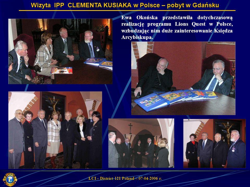 Wizyta IPP CLEMENTA KUSIAKA w Polsce – pobyt w Gdańsku LCI – District 121 Poland – 07-04-2006 r. Ewa Okońska przedstawiła dotychczasową realizację pro