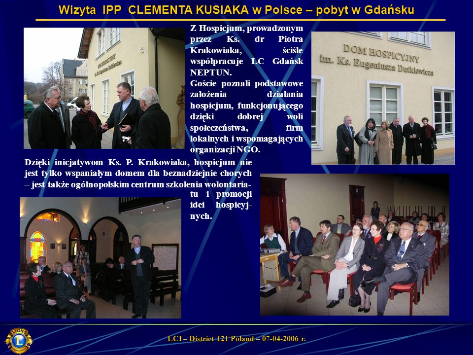 Wizyta IPP CLEMENTA KUSIAKA w Polsce – pobyt w Gdańsku LCI – District 121 Poland – 07-04-2006 r. Z Hospicjum, prowadzonym przez Ks. dr Piotra Krakowia