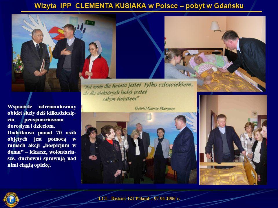 Wizyta IPP CLEMENTA KUSIAKA w Polsce – pobyt w Gdańsku LCI – District 121 Poland – 07-04-2006 r. Wspaniale odremontowany obiekt służy dziś kilkudziesi