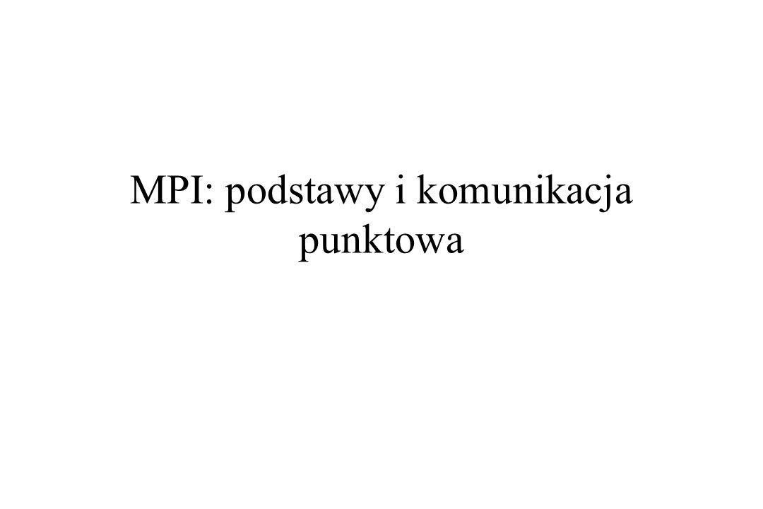 MPI: podstawy i komunikacja punktowa