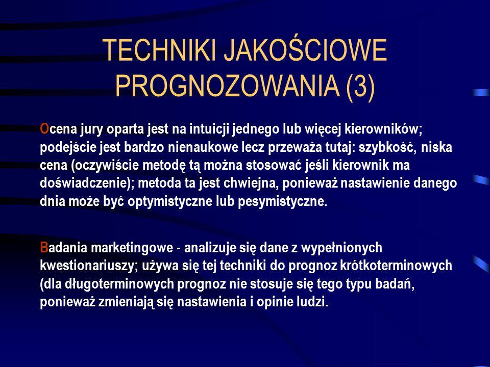 TECHNIKI JAKOŚCIOWE PROGNOZOWANIA (3) Ocena jury oparta jest na intuicji jednego lub więcej kierowników; podejście jest bardzo nienaukowe lecz przeważ