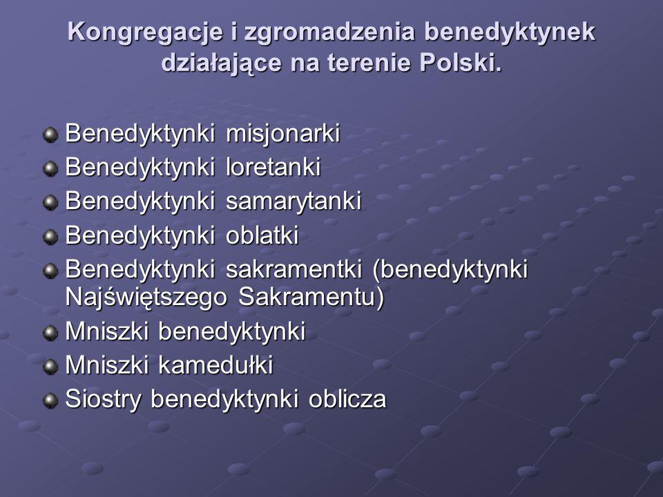 Kongregacje i zgromadzenia benedyktynek działające na terenie Polski. Benedyktynki misjonarki Benedyktynki loretanki Benedyktynki samarytanki Benedykt