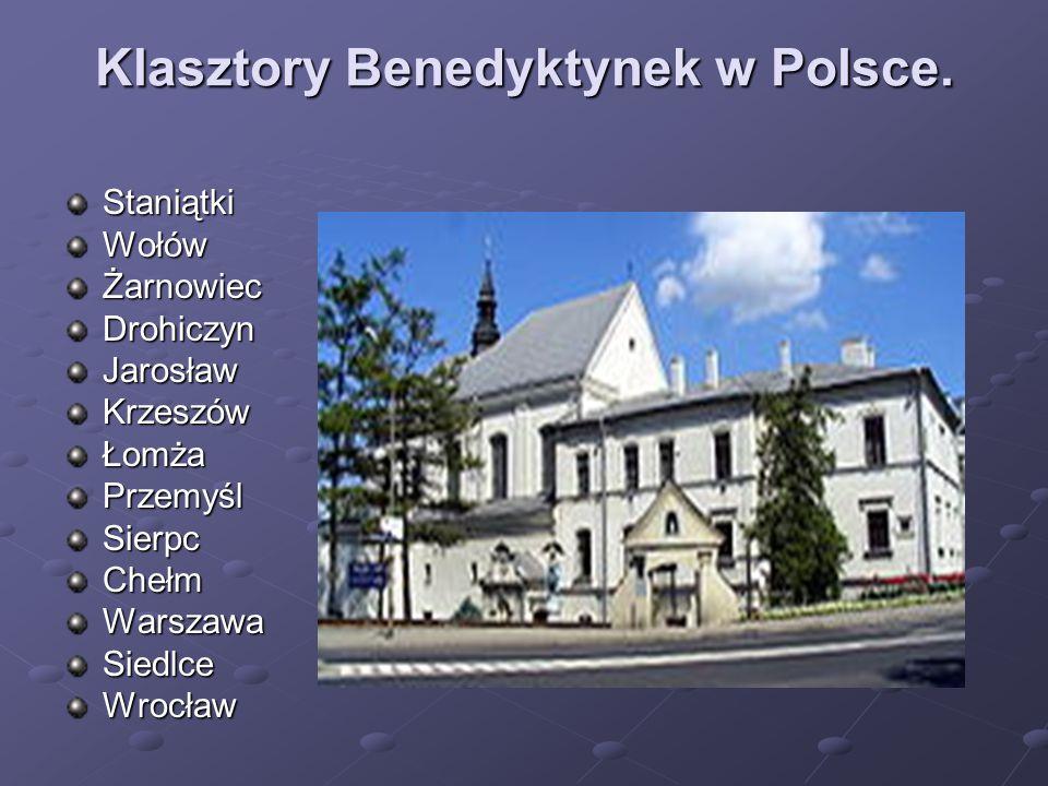 Klasztory Benedyktynek w Polsce. StaniątkiWołówŻarnowiecDrohiczynJarosławKrzeszówŁomżaPrzemyślSierpcChełmWarszawaSiedlceWrocław