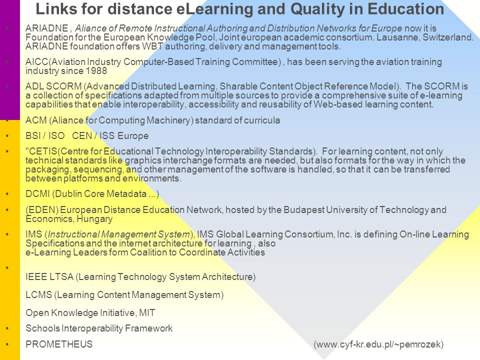 Links for distance eLearning and Quality in Education ARIADNE, Aliance of Remote Instructional Authoring and Distribution Networks for Europe now it i