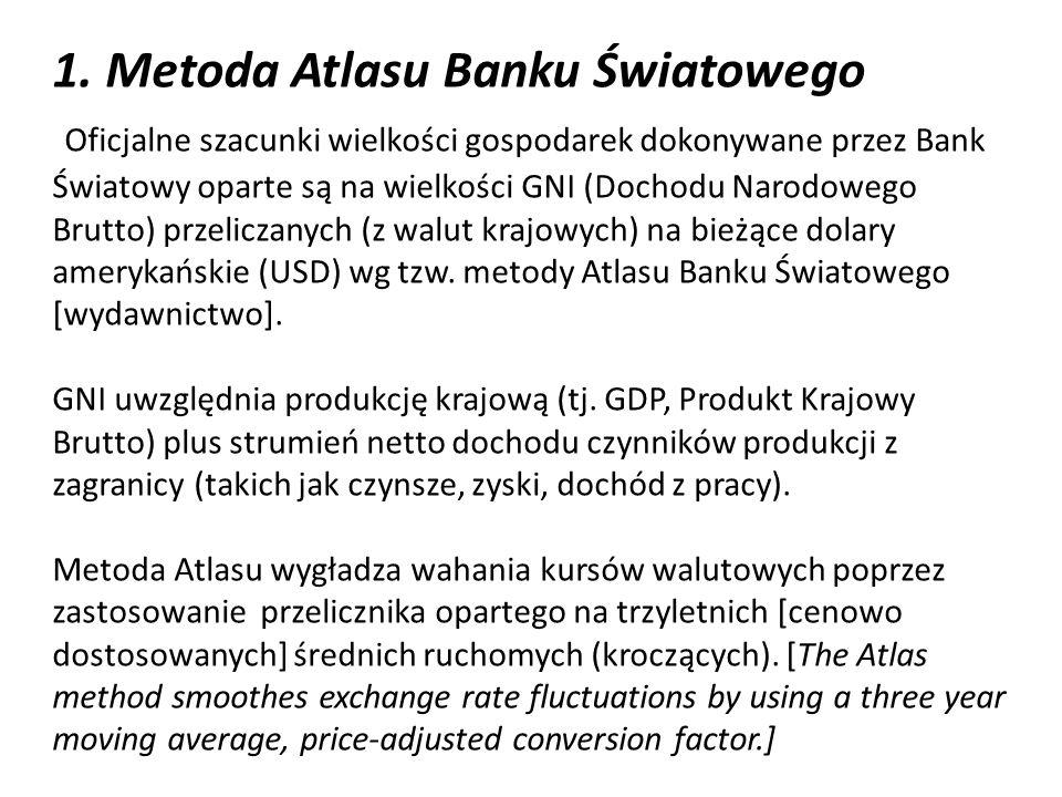 1. Metoda Atlasu Banku Światowego Oficjalne szacunki wielkości gospodarek dokonywane przez Bank Światowy oparte są na wielkości GNI (Dochodu Narodoweg