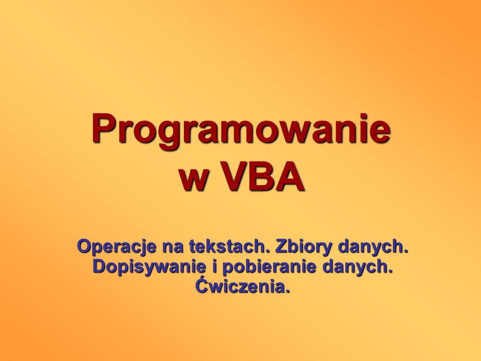 Programowanie w VBA Operacje na tekstach. Zbiory danych. Dopisywanie i pobieranie danych. Ćwiczenia.