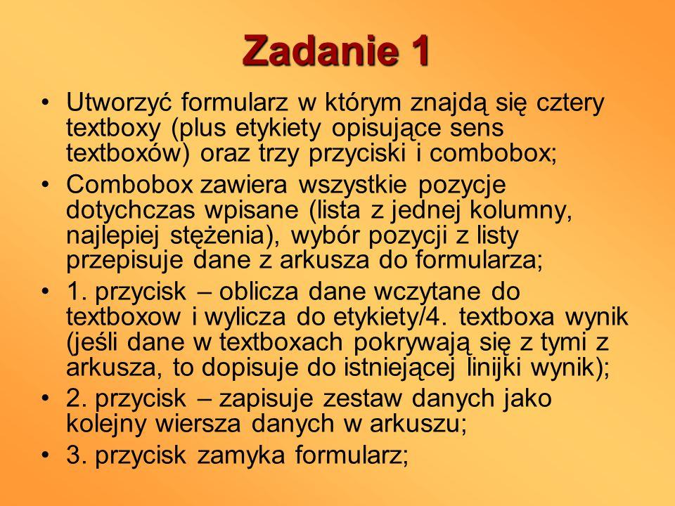 Zadanie 1 Utworzyć formularz w którym znajdą się cztery textboxy (plus etykiety opisujące sens textboxów) oraz trzy przyciski i combobox; Combobox zaw