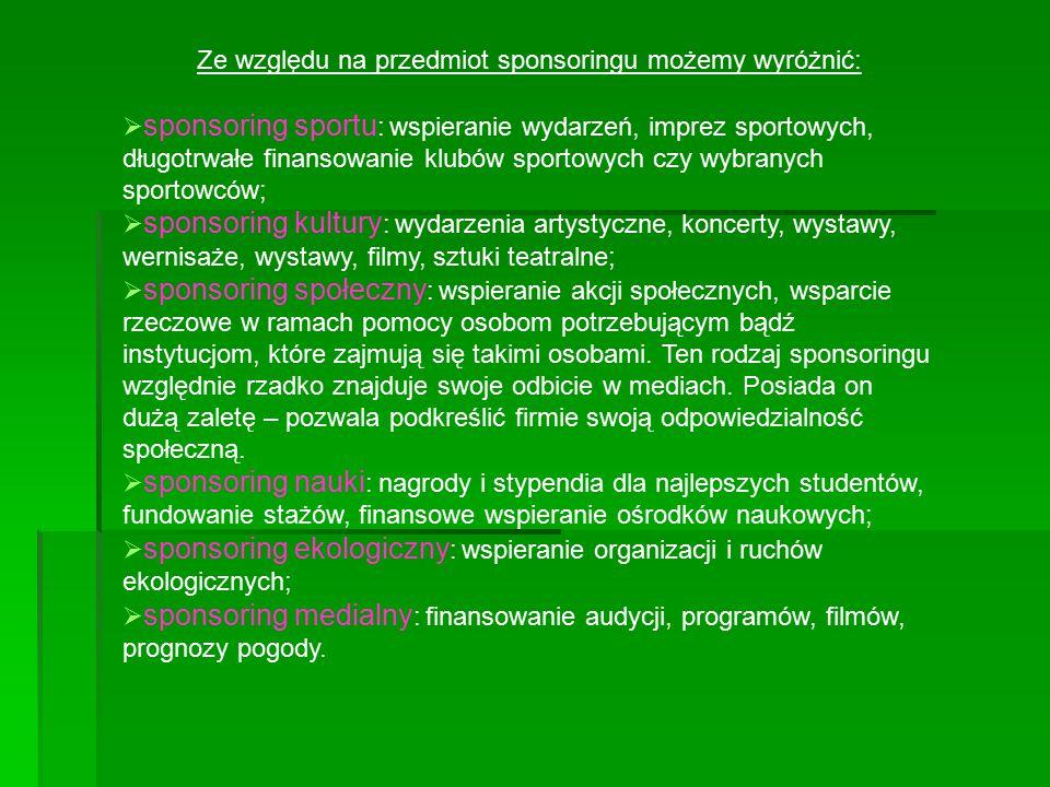 Ze względu na przedmiot sponsoringu możemy wyróżnić:  sponsoring sportu : wspieranie wydarzeń, imprez sportowych, długotrwałe finansowanie klubów spo