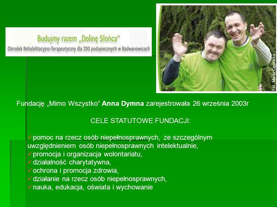 """Fundację """"Mimo Wszystko"""" Anna Dymna zarejestrowała 26 września 2003r CELE STATUTOWE FUNDACJI: pomoc na rzecz osób niepełnosprawnych, ze szczególnym uw"""