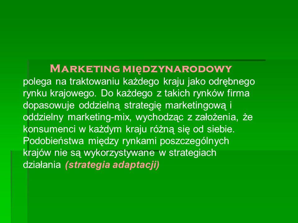 Marketing mi ę dzynarodowy polega na traktowaniu każdego kraju jako odrębnego rynku krajowego. Do każdego z takich rynków firma dopasowuje oddzielną s