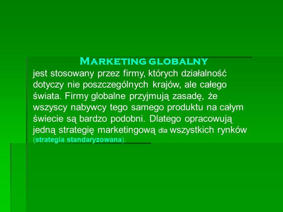 Marketing globalny jest stosowany przez firmy, których działalność dotyczy nie poszczególnych krajów, ale całego świata. Firmy globalne przyjmują zasa