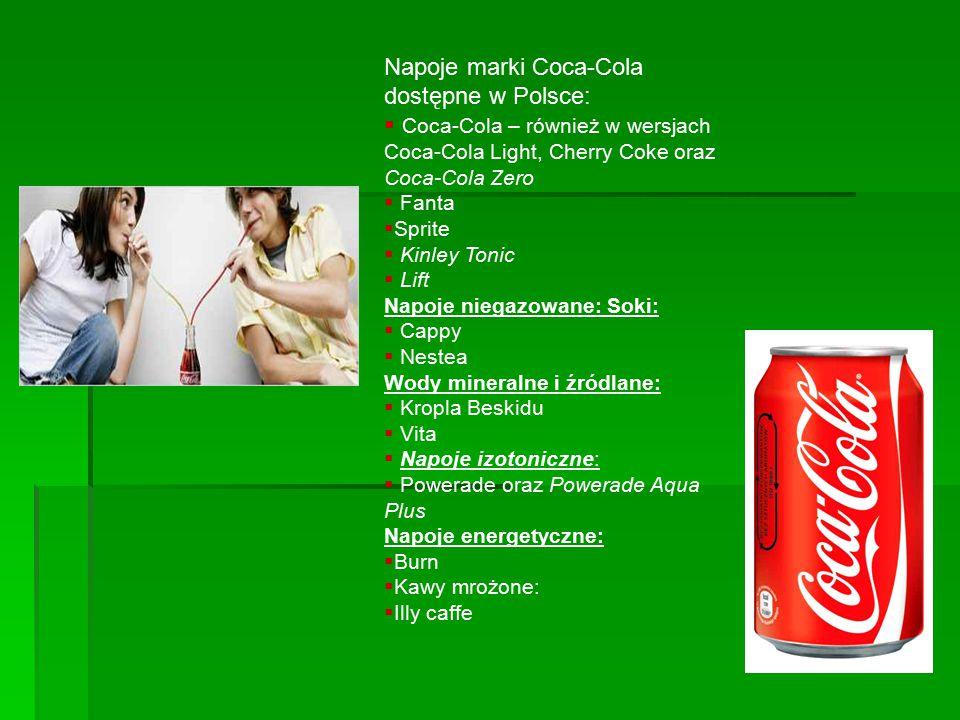 Napoje marki Coca-Cola dostępne w Polsce:  Coca-Cola – również w wersjach Coca-Cola Light, Cherry Coke oraz Coca-Cola Zero  Fanta  Sprite  Kinley