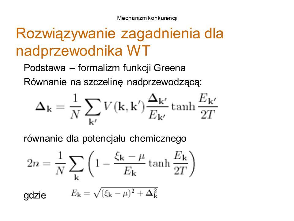 Mechanizm konkurencji Rozwiązywanie zagadnienia dla nadprzewodnika WT Podstawa – formalizm funkcji Greena Równanie na szczelinę nadprzewodzącą: równanie dla potencjału chemicznego gdzie