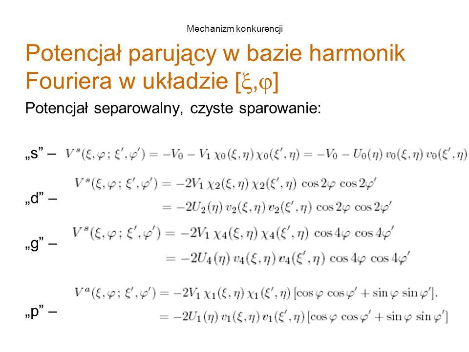 """Mechanizm konkurencji Potencjał parujący w bazie harmonik Fouriera w układzie [ ,  ] Potencjał separowalny, czyste sparowanie: """"s – """"d – """"g – """"p –"""