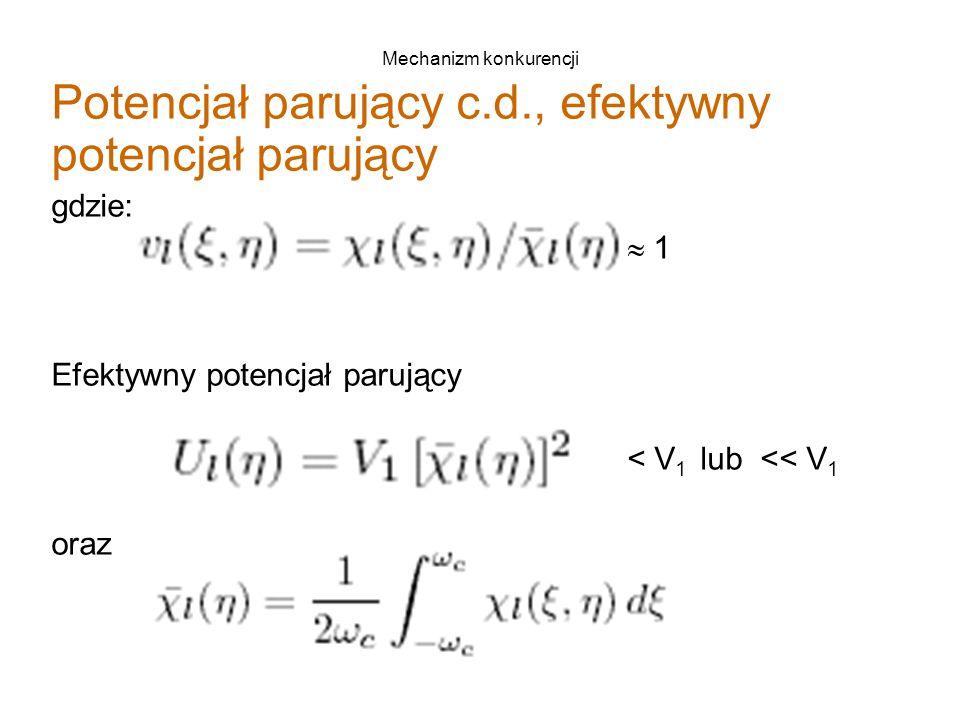 Mechanizm konkurencji Potencjał parujący c.d., efektywny potencjał parujący gdzie:  1 Efektywny potencjał parujący < V 1 lub << V 1 oraz