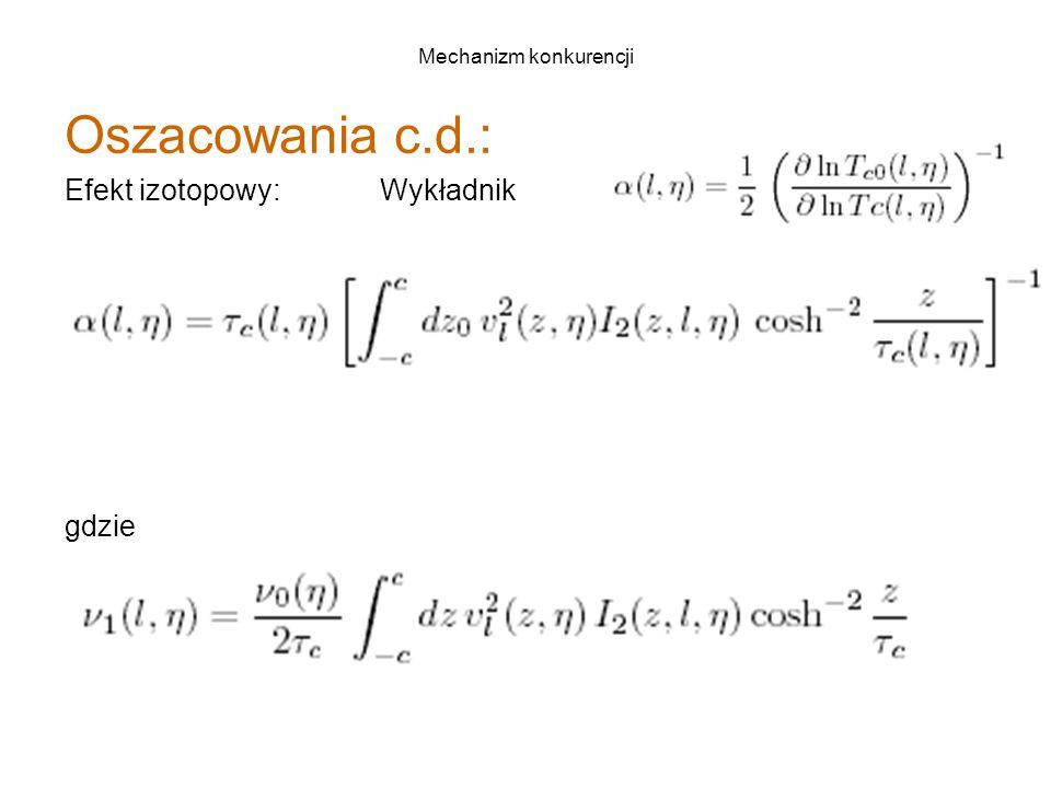 Mechanizm konkurencji Oszacowania c.d.: Efekt izotopowy: Wykładnik gdzie