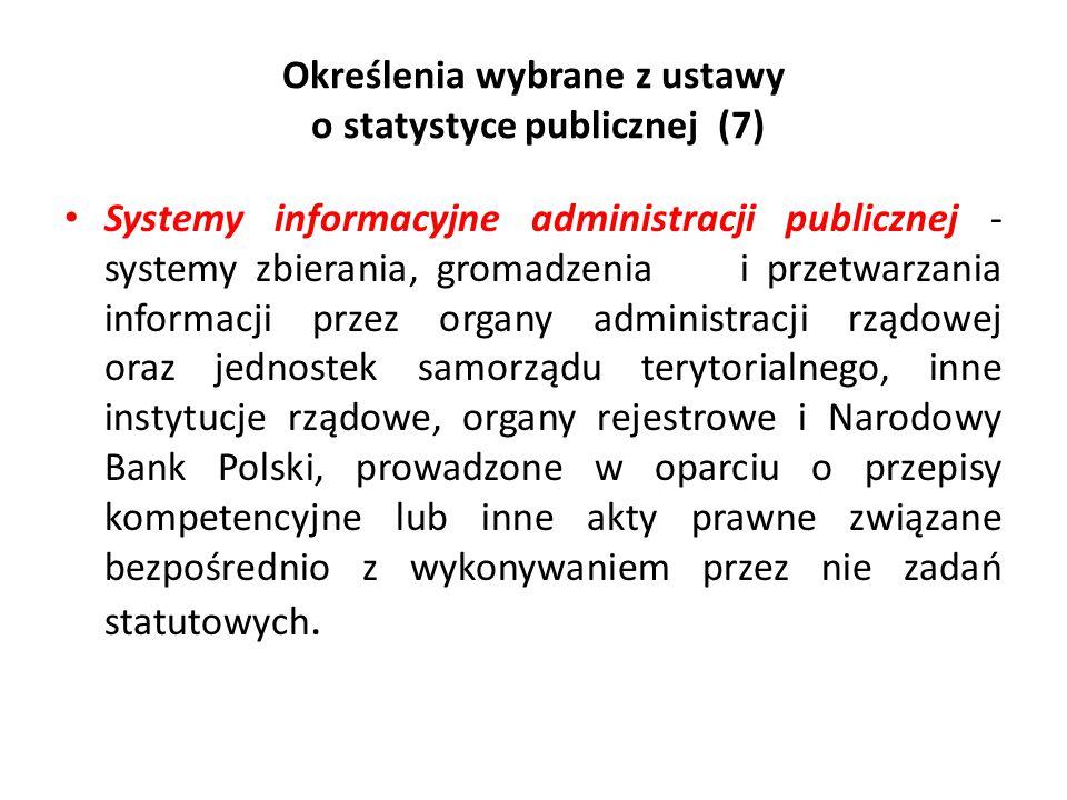 Określenia wybrane z ustawy o statystyce publicznej (7) Systemy informacyjne administracji publicznej - systemy zbierania, gromadzenia i przetwarzania