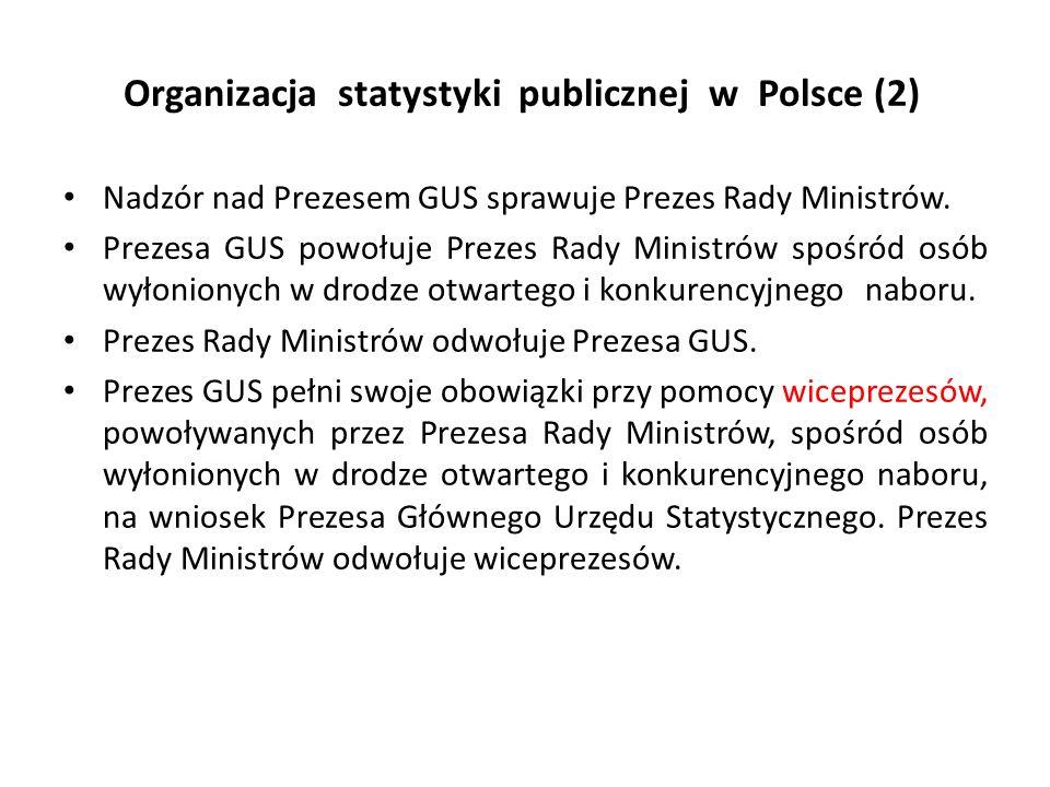 Organizacja statystyki publicznej w Polsce (2) Nadzór nad Prezesem GUS sprawuje Prezes Rady Ministrów. Prezesa GUS powołuje Prezes Rady Ministrów spoś