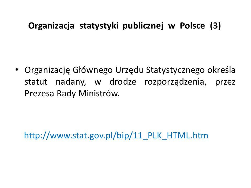 Organizacja statystyki publicznej w Polsce (3) Organizację Głównego Urzędu Statystycznego określa statut nadany, w drodze rozporządzenia, przez Prezes