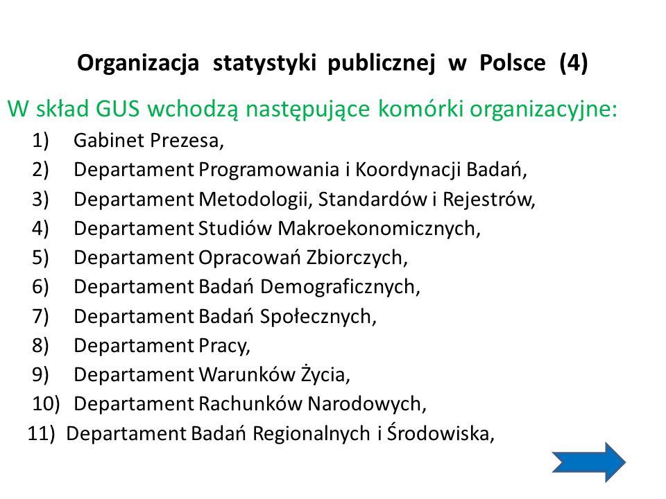 Organizacja statystyki publicznej w Polsce (4) W skład GUS wchodzą następujące komórki organizacyjne: 1)Gabinet Prezesa, 2)Departament Programowania i
