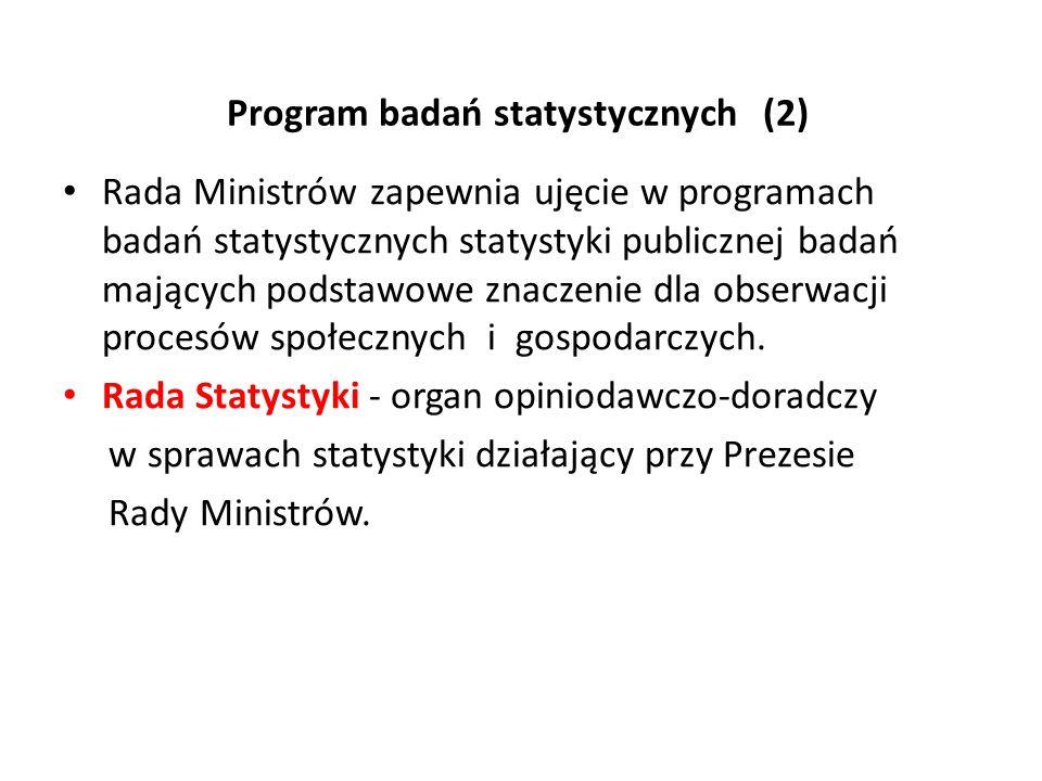 Program badań statystycznych (2) Rada Ministrów zapewnia ujęcie w programach badań statystycznych statystyki publicznej badań mających podstawowe znac