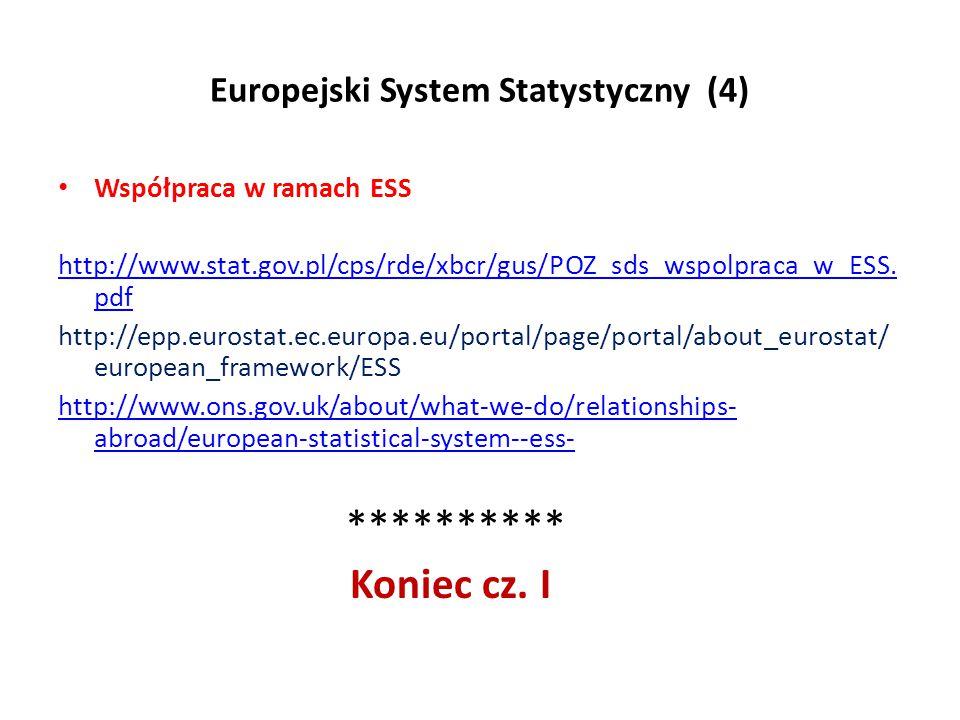 Europejski System Statystyczny (4) Współpraca w ramach ESS http://www.stat.gov.pl/cps/rde/xbcr/gus/POZ_sds_wspolpraca_w_ESS. pdf http://epp.eurostat.e