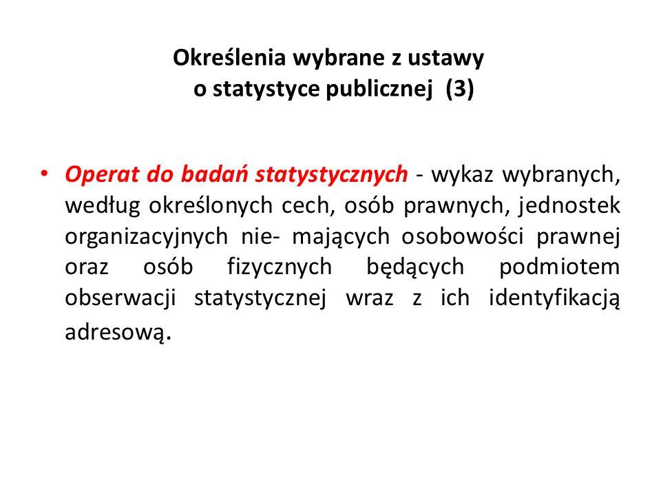 Określenia wybrane z ustawy o statystyce publicznej (3) Operat do badań statystycznych - wykaz wybranych, według określonych cech, osób prawnych, jedn