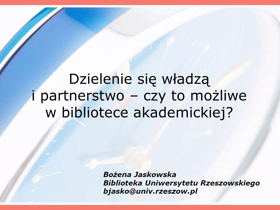 Dzielenie się władzą i partnerstwo – czy to możliwe w bibliotece akademickiej.