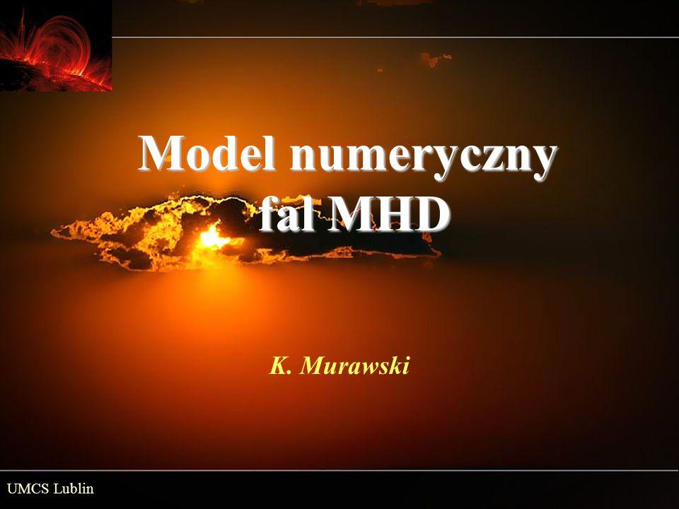 Model numeryczny fal MHD K. Murawski UMCS Lublin