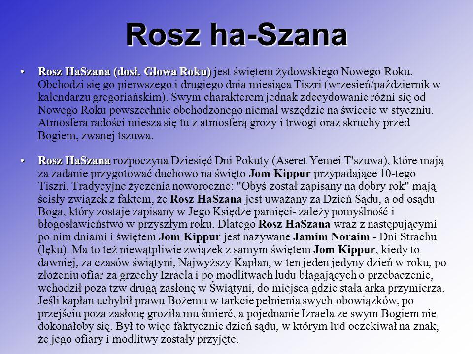 Rosz ha-Szana Rosz HaSzana (dosł. Głowa Roku)Rosz HaSzana (dosł. Głowa Roku) jest świętem żydowskiego Nowego Roku. Obchodzi się go pierwszego i drugie
