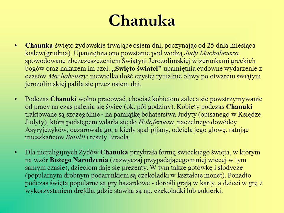 Chanuka ChanukaChanuka święto żydowskie trwające osiem dni, poczynając od 25 dnia miesiąca kislew(grudnia). Upamiętnia ono powstanie pod wodzą Judy Ma