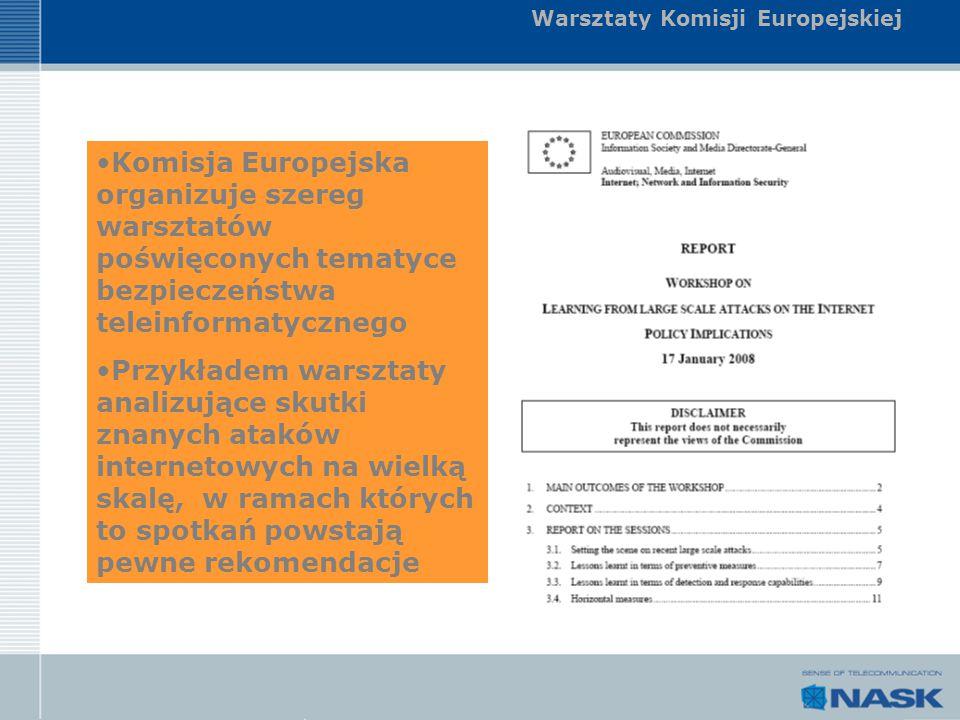 Warsztaty Komisji Europejskiej Komisja Europejska organizuje szereg warsztatów poświęconych tematyce bezpieczeństwa teleinformatycznego Przykładem war