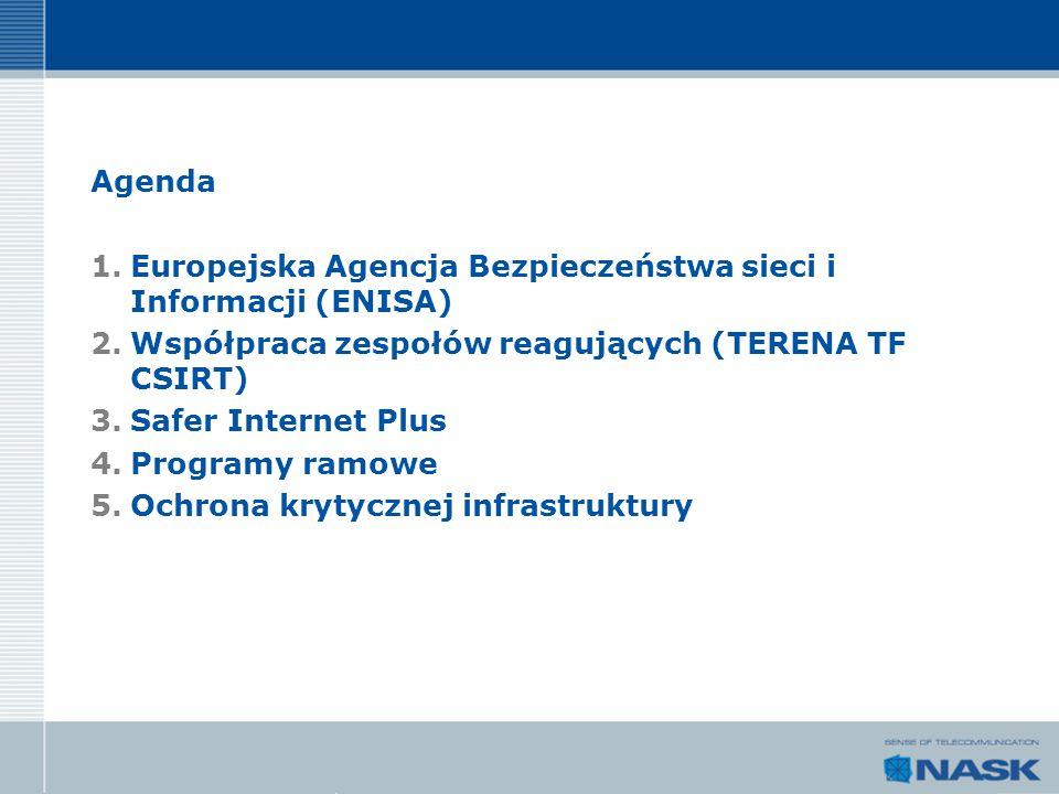 Agenda 1.Europejska Agencja Bezpieczeństwa sieci i Informacji (ENISA) 2.Współpraca zespołów reagujących (TERENA TF CSIRT) 3.Safer Internet Plus 4.Prog
