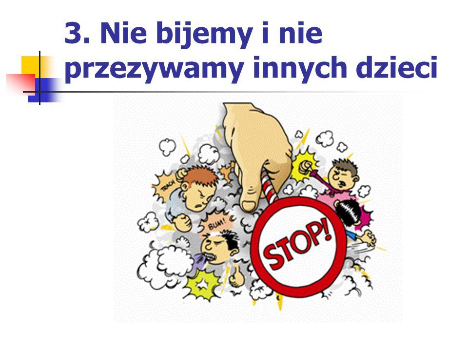 3. Nie bijemy i nie przezywamy innych dzieci