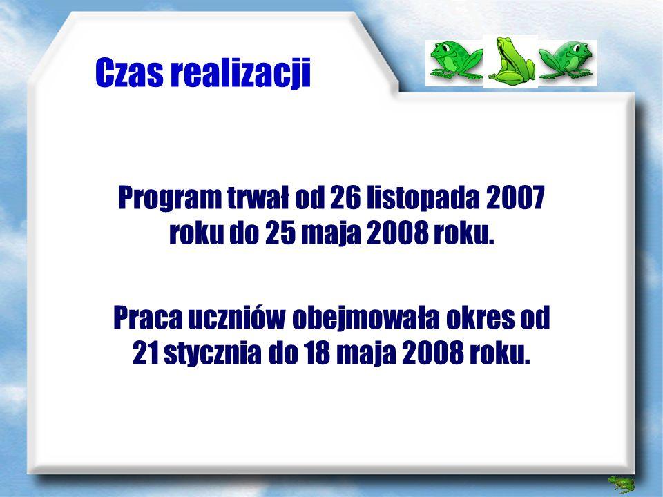 Czas realizacji Program trwał od 26 listopada 2007 roku do 25 maja 2008 roku.