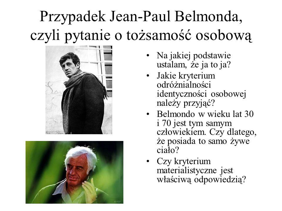 Przypadek Jean-Paul Belmonda, czyli pytanie o tożsamość osobową Na jakiej podstawie ustalam, że ja to ja? Jakie kryterium odróżnialności identyczności
