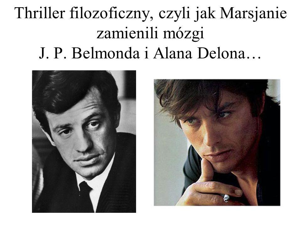 Thriller filozoficzny, czyli jak Marsjanie zamienili mózgi J. P. Belmonda i Alana Delona…